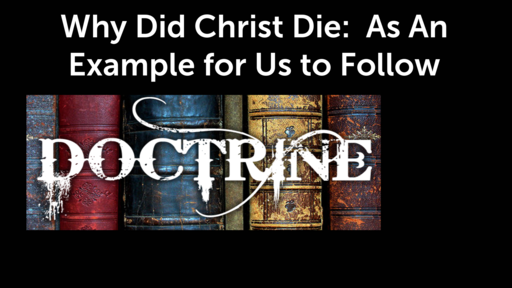 Why Did Christ Die:  As An Example for Us to Follow