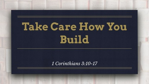 Take Care How You Build