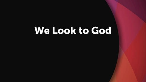 We Look to God