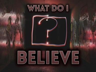 What Do I Believe