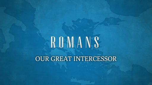 OUR GREAT INTERCESSOR(Romans 8:31-34)