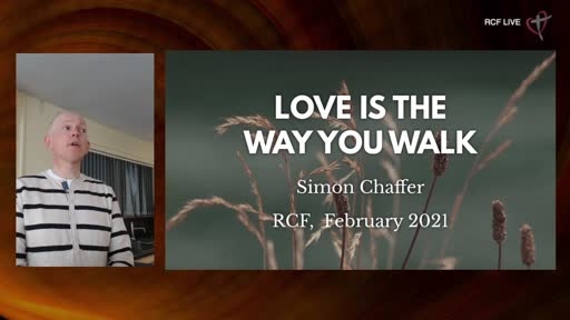 280221 RCF Teaching Service - Simon Chaffer - Love is the Way you walk
