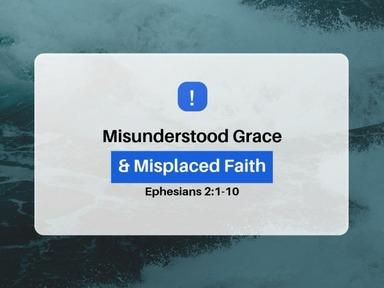 Misunderstood Grace & Misplaced Faith