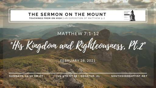 "Matthew 7:1-12 | ""His Kingdom and Righteousness"" - Part 2"