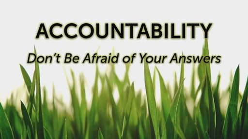 Accountability: Don't Be Afraid of Your Answers