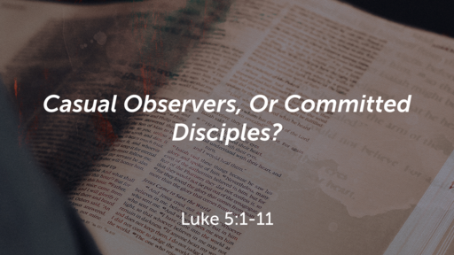 """""""Casual Observers or Committed Disciples?"""""""