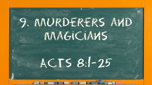 09 l The Action of the Church: Murderers and Magicians l Acts 8:1-25 l 02-28-21