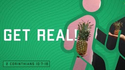 Get Real (2 Corinthians 10:7-18)