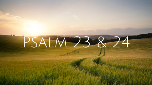 Psalm 23 & 24 - The King of Glory