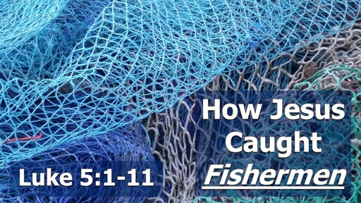 How Jesus Caught Fishermen