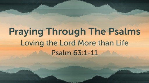 Wednesday, March 3, 2021 - Praying Through The Psalms - Psalm 63