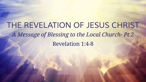 The Revelation of Jesus Christ- A Message of Blessing to the Local Church- Part 2