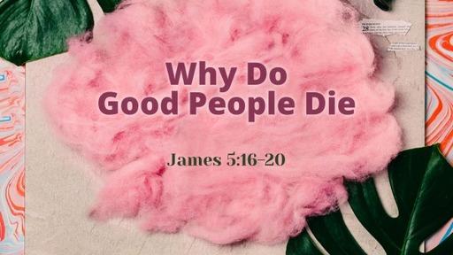 Why Do Good People Die