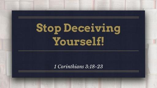 Stop Deceiving Yourself!