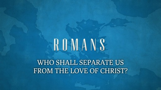 WHO SHALL SEPARATE US? (Romans 8:34-36)