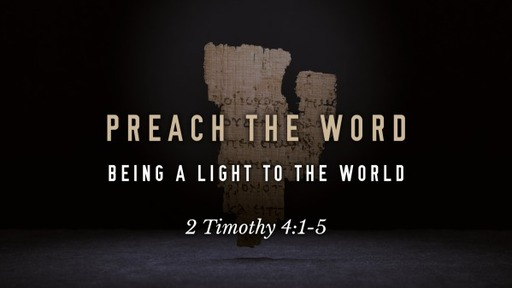 2 Timothy 4:1-5 / Preach the Word