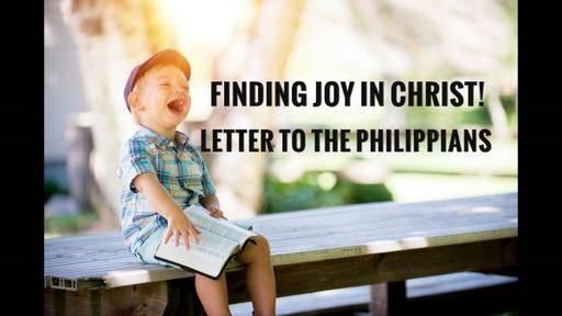 Finding Joy In Christ! Letter To The Philippians