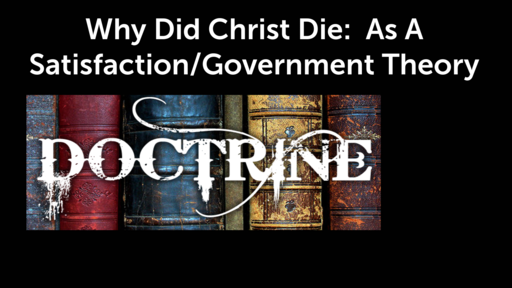 Why Did Christ Die:  As A Satisfaction/Government Theory