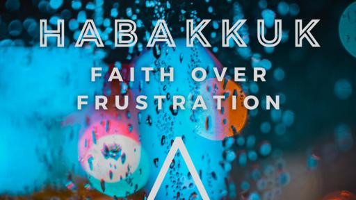 Habakkuk - Faith Over Frustration