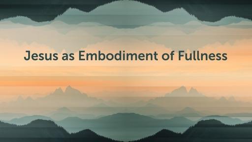 Jesus as Embodiment of Fullness