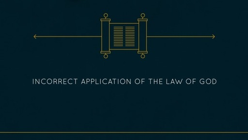 Incorrect Application of the Law of God