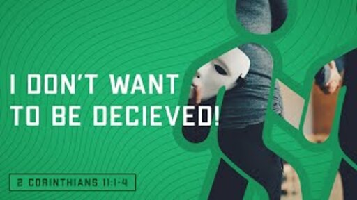 I Don't Want to be Deceived (2 Corinthians 11:1-4)