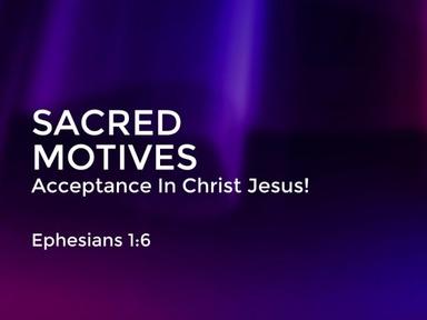 Sacred Motives : Acceptance In Christ