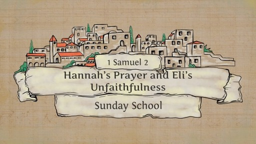 I Samuel 2 - Hannah's Prayer and Eli's Unfaithfulness
