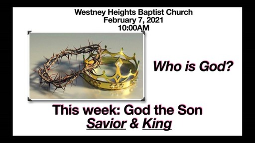 Who is God? God the Son, Saviour & King (Part 2)
