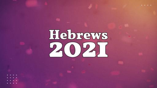 Hebrews 2021: Living by Faith