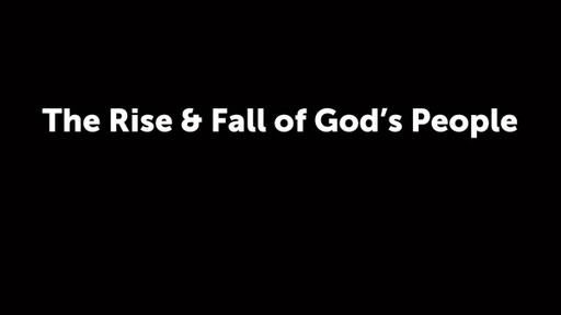 The Rise & Fall of God's People