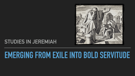 #1 Emerging from Exile into Bold Servitude
