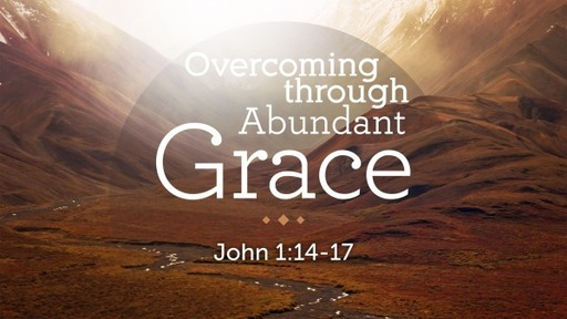 Overcoming through abundant grace (Part 2)