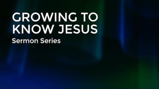 Growing to Know Jesus
