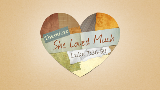 2021-02-14 AM (TM) - Life of Christ #76 - Therefore She Loved Much (Lk 7:36-50)