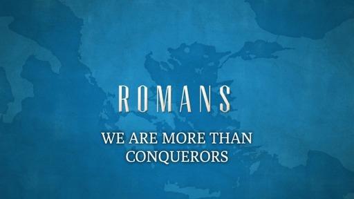 MORE THAN CONQUERORS (Romans 8:37-39)