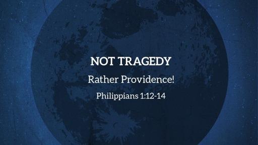 Not Tragedy, Rather Providence!