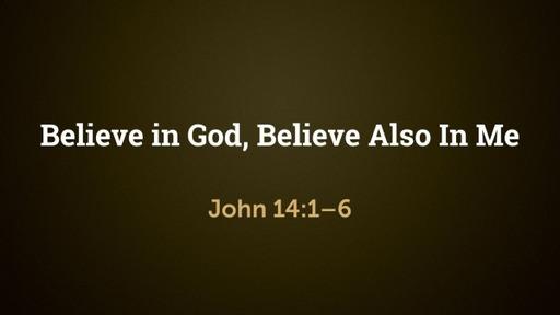 Believe in God, Believe Also In Me (John 14:1–6)