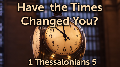 Have The Times Changed You?