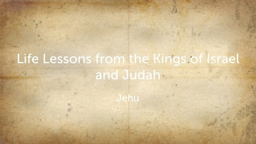 Life lessons from the Kings of Israel and Judah-Jehu