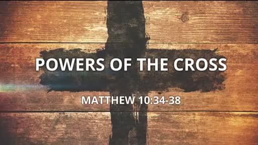 Powers Of The Cross - Matthew 10:34-38
