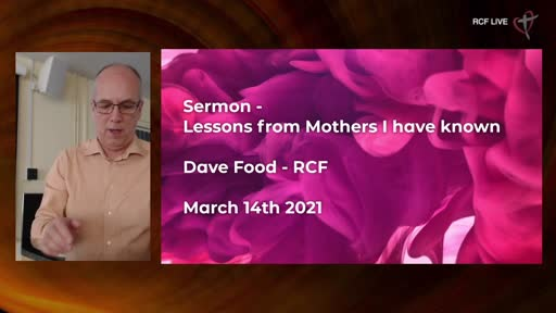 RCF 140321 - All Aged Service - Mothers Day - Dave Food - Lessons learned from Mothers I have known