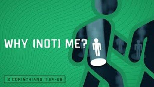 Why (Not) Me? (2 Corinthians 11:24-28)