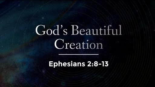 God's Beautiful Creation - Ephesians 2:8-13