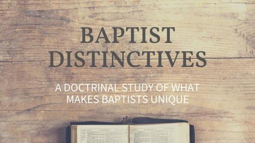 3-17-21 - Baptist Distinctives Pt. 1