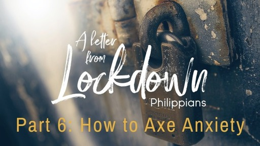 Lockdown Part 6: How to Axe Anxiety - 3/21/21