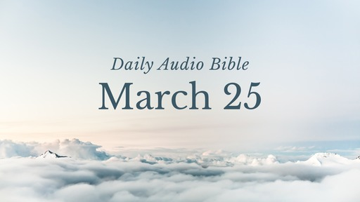 Daily Audio Bible – March 25, 2017