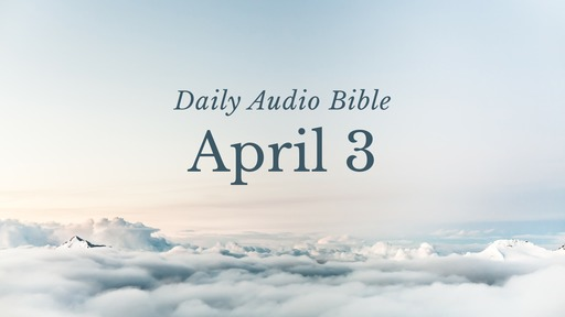 Daily Audio Bible – April 3, 2017