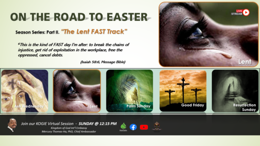 "ON THE ROAD 2 EASTER (Series): ""The Lent FAST Track"" (P2) by Mercury Thomas-Ha, PhD  