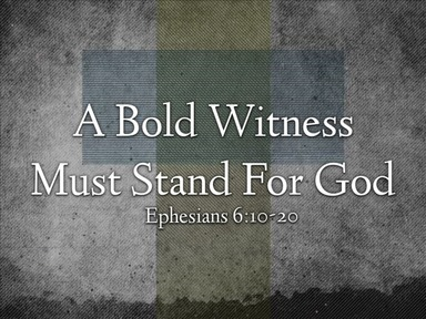 A Bold Witness Must Stand For God